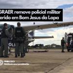 GRAER/BA remove policial militar ferido em Bom Jesus da Lapa